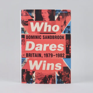 Who Dares Wins: Britiain, 1979-1982 - Dominic Sandbrook